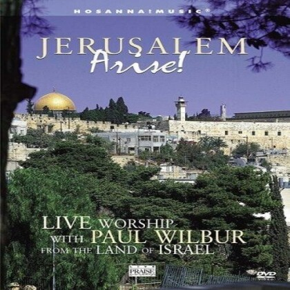 Paul Wilbur - Jerusalem Arise! - Live Worship with Paul Wilbur from the Land of Israel