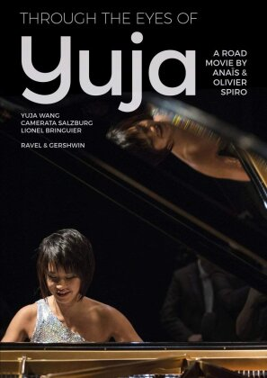 Yuja Wang - Through the Eyes of Yuja (C Major, Unitel Classica)