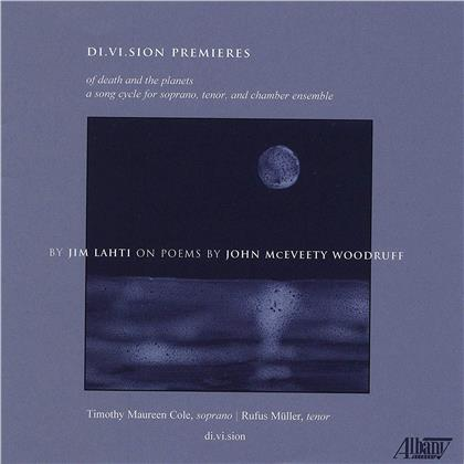Jim Lahti, Timothy Maureen Cole, Rufus Müller & di.vi.sion - Di.Vi.Sion Premieres - Of Death And The Planets - A Song Cycle For Soprano, Tenor And Chamber Ensemble